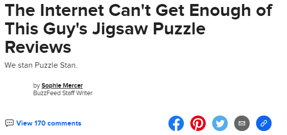 Screenshot of a BuzzFeed headline: The Internet Can't Get Enough Of This Guy's Jigsaw Puzzle Reviews. Subhead: We Stan Puzzle Stan. by Sophie Mercer, BuzzFeed Staff Writer. 170 comments.